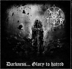 MOONTOWER : Darkness... Glory to hatred