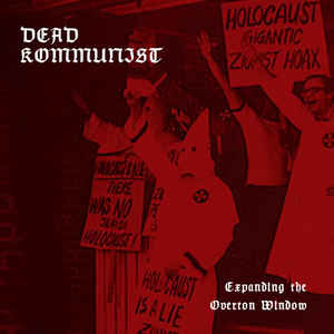 DEAD KOMMUNIST : Expanding The Overton Window
