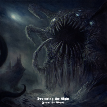 DROWNING THE LIGHT : From the Abyss